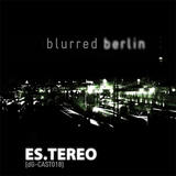 Es.tereo - Blurred Berlin [dG-CAST018]