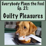 Everybody Plays the Fool, Episode 21: Guilty Pleasures