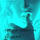 MIXDROP MONDAY #4 MIXED BY DJ SWERVE