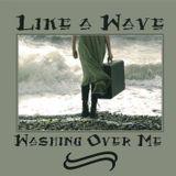 Like a Wave Washing Over Me