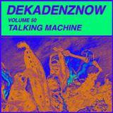 DEKADENZNOW VOLUME 50 by TALKING MACHINE