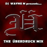 DJ Wayne M presents... The Überdruck Mix