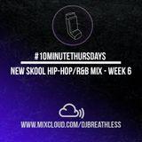 #10MinuteThursdays - New Skool Hip-Hop/R&B Mix (Week 6)