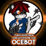 FURRY RAVE CREW PODCAST EPISODE 028: OCEBOT