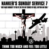Nanker's Sunday Service 7 - Think Too Much and Feel Too Little