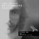Camea Presents Neverwhere Radio 030 feat. VSK (DYAD, Perc Trax, Planet Rhythm)