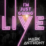 Mark Anthony- I'm Just Going Live,       April 2017