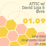 ATTIC - 1 Brighton FM 01.09.17 w/ David Loja & Øvre