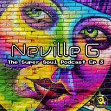 Neville G Presents : The Super Soul Podcast Episode #3
