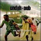 the undah-dub - the art of angst