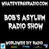 Bob's Asylum Radio recorded live on whatever68.com 5/08/2017