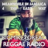 13 Bigmikeydread Reggae Radio - Meanwhile In Jamaica - 4 The Easy Way.