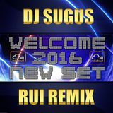 DJ SUGUS & RUI REMIX - Welcome 2016 NEW (Non Competition Set)
