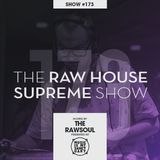 The RAW HOUSE SUPREME Show - #173 Hosted by The Rawsoul