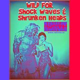 Wild For Shock Waves and Shrunken Heads