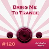 Bring Me To Trance with Christopher de Bart #120