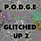 P.O.D.G.E - Glitched Up 2