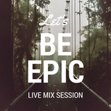 Christian:B - Let's be epic (Live Mix Session)