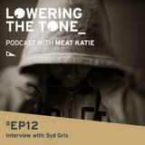 Meat Katie 'Lowering The Tone' Episode 12 (Interview with Syd Gris)