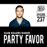 Club Killers Radio #237 - Party Favor