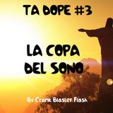 TA DOPE #3: La Copa Del Sono