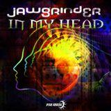 Jawgrinder - In My Head (ReleaseMix by Jawgrinder)