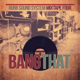 Rubb Sound System - Mixtape 4 - Bang That [May.2015]