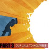 Our Call to Holiness: Pt. 3