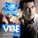 ROGER LYRA @ VIBE PODCAST EP #65