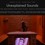 Unexplained Sounds - The Recognition Test # 99