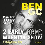 BEN GC // MORNING SHOW // Mon 17th Jul 10am-1pm // 1BTN