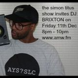 1sh hour of the simon titus show invites DJ BRIXTON  Friday 11th Dec 2015