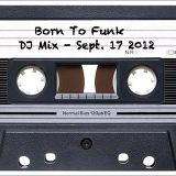 BORN TO FUNK DJ Mix - Sept. 17 2012