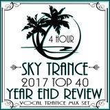 ★ Sky Trance ★  2017 Top 40 Year End Vocal Trance Mix
