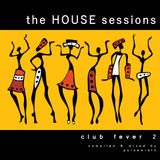 The House Sessions: Club Fever 2