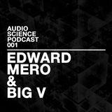 Audio Science Podcast 001 - Edward Mero & Big V