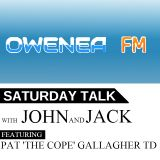 Owenea FM: Saturday Talk with John and Jack featuring Pat 'the Cope' Gallagher TD - 12/03/16