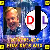 DJL 2016 PRE-ADE EDM KICK MIX