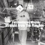 Fatshoolaces Wayne  - Straight From The Play Box