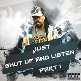 JUST SHUT UP AND LISTEN PT.1