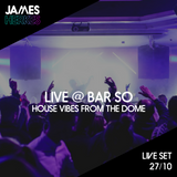 Live in the Dome 27th October 2018 - House Vibes
