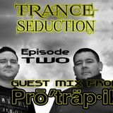 Trance Seduction Episode 2 - Guest Mix Pro'Trap-ik