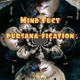 Mind Fuct--Pursana-Fication