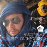Guest mix #27 - Pete OntheCorner