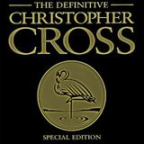 Christopher Cross - The Definitive Christopher Cross