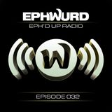 Ephwurd Presents Eph'd Up Radio Episode #032