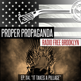 "Proper Propaganda Ep. 114, ""It Takes a Pillage"""