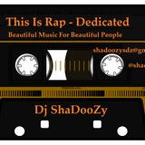 This is Rap - Dedicated - DJ ShaDooZy