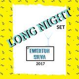 Long Night Set 2017 DJ Ewerton Silva