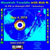 Mawkish Twaddle with Bob N. - 5/4/19